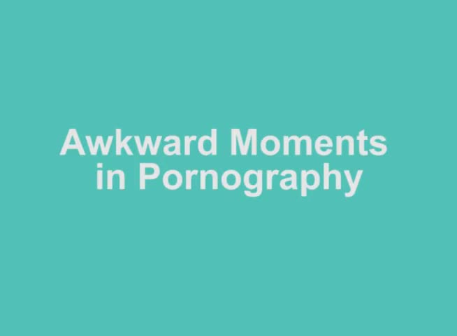 Awkward Moments in Porn - LiveGore.com